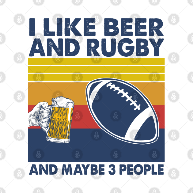 I like beer and rugby and maybe 3 perople