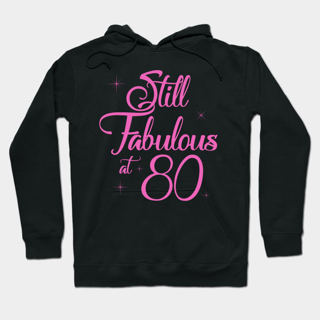 Vintage Still Sexy And Fabulous At 80 Year Old Funny 80th Birthday Gift Hoodie