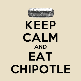 Keep Calm and Eat Chipotle t-shirts