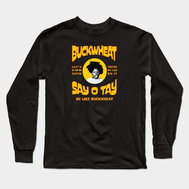 Buckwheat Say Otay Buckwheat Long Sleeve T Shirt Teepublic Why not take your car out for some farfegnugen? teepublic