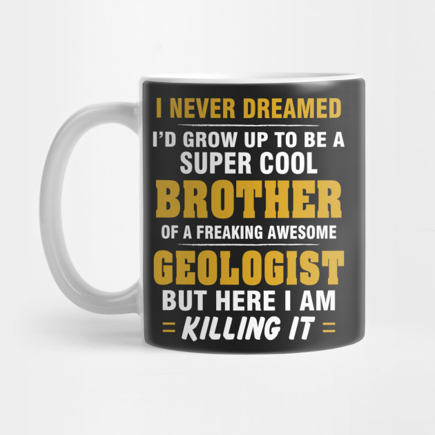 GEOLOGIST Brother  – Cool Brother Of Freaking Awesome GEOLOGIST