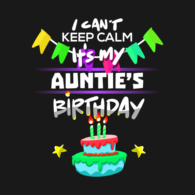 I Cant Keep Calm Its My Aunties Birthday Gift T Shirt