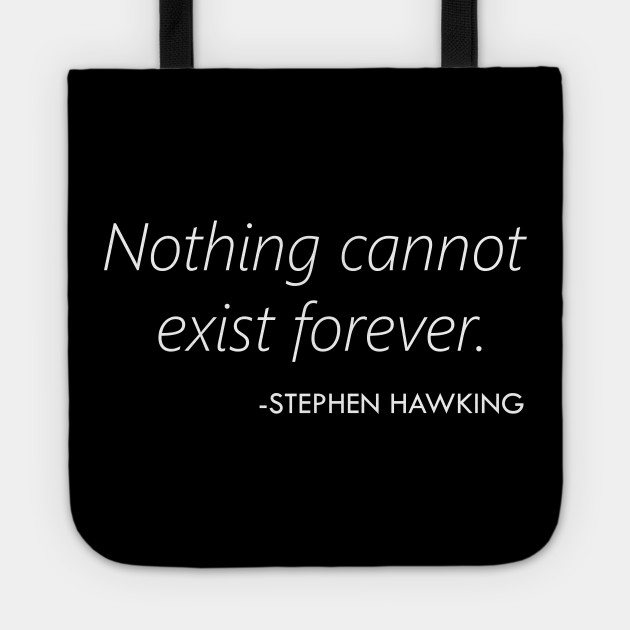 Nothing Cannot Exist Forever (Stephen Hawking) - white