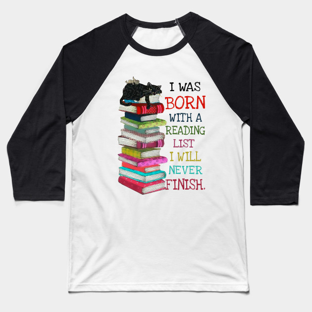 I Was Born With A Reading List I Will Never Finish Baseball T-Shirt