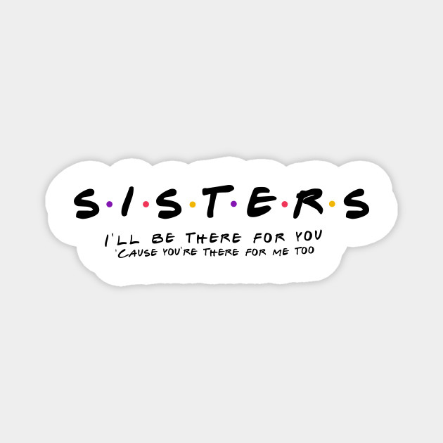 SISTER · FRIENDS
