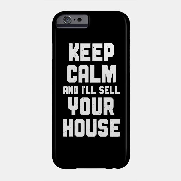 e01704a84 Keep Calm And I'll Sell Your House - Realtor - Phone Case | TeePublic