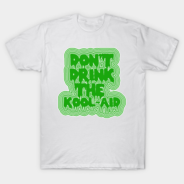 15465d8a2 Don't Drink The Kool-Aid - Psychedelic Design - Psychedelic - T ...