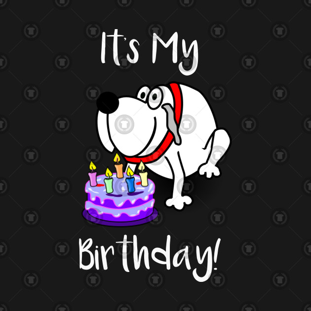 Its My Birthday Dog Lover