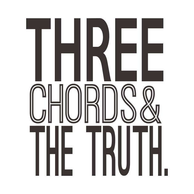 Three Chords And The Truth Musician Gifts T Shirt Teepublic