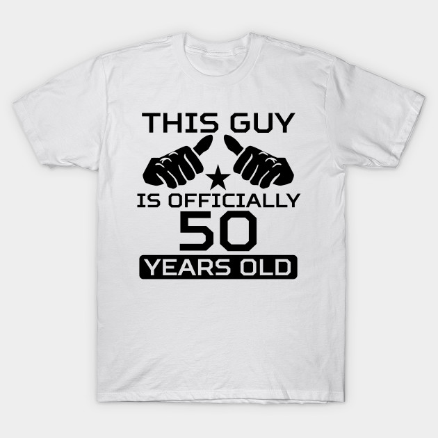 04fc326da This Guy Is Officially 50 Years old, - 50th Birthday - T-Shirt ...