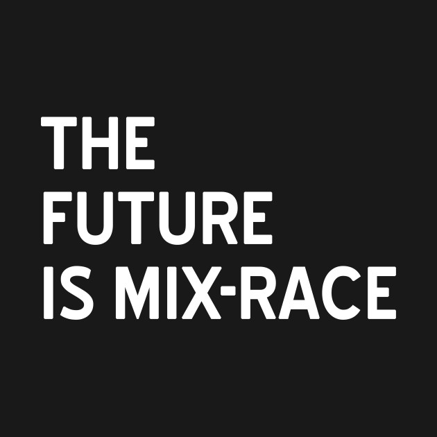 The Future is Mix-Race