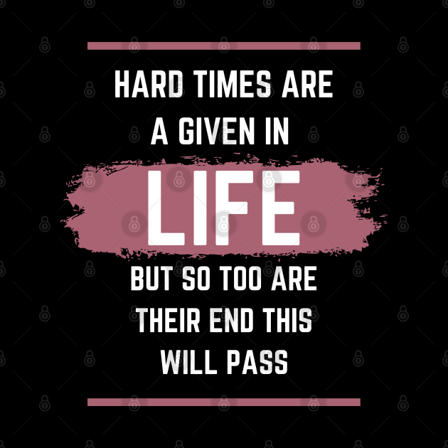 Hard times are a given in life, but so too are their end. This will pass