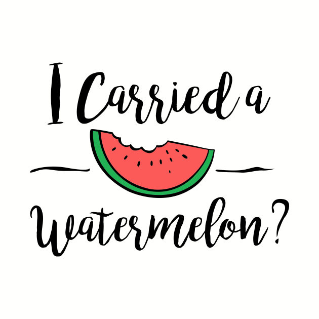 I carried a watermelon Dirty Dancing
