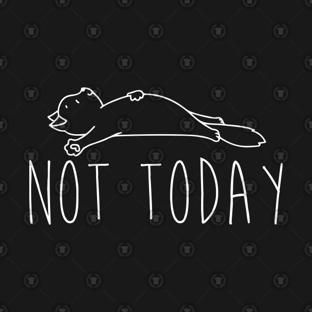 Not Today Cat Shirt