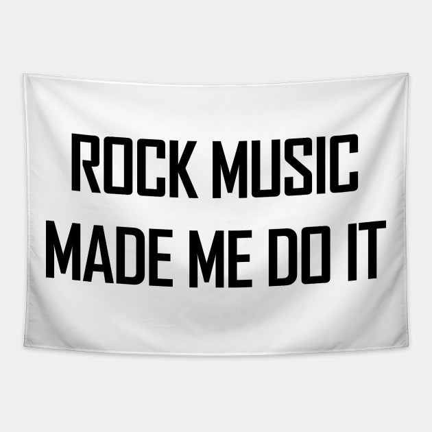 Rock music made me do it.
