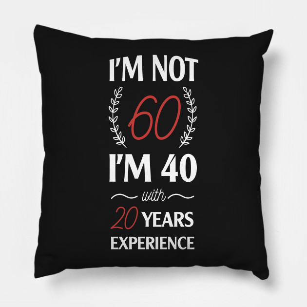 Cuscini 60 60.I M Not 60 I M 40 With 20 Years Experience Birthday Gift Idea