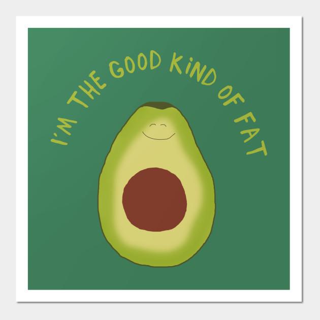 55bceff9 Funny Avocado Design, I'm the Good Kind of Fat - Avocado - Posters ...