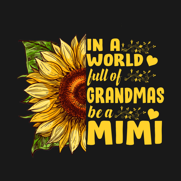 123651982 ... Womens In A World Full Of Grandmas Be A Mimi Sunflower Tshirt Gifts
