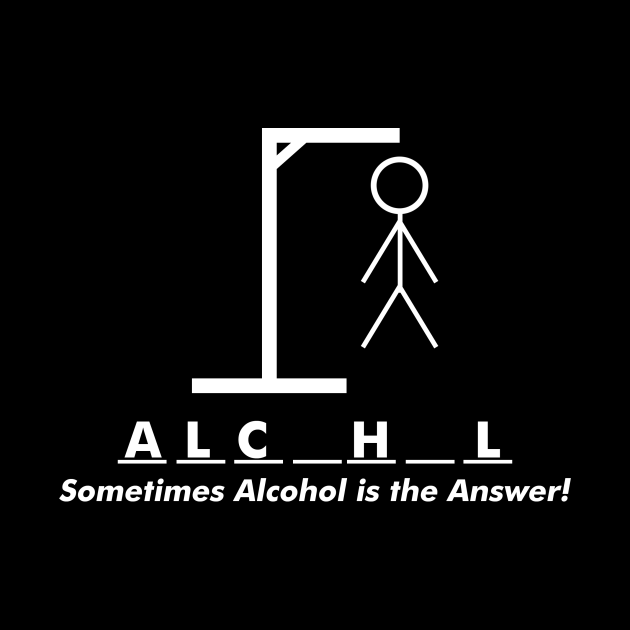 Sometimes Alcohol Is The Answer   Drinking Team Quote