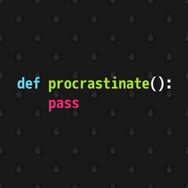 Funny Python Code Pun Design - def procrastinate pass