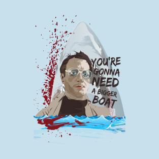 You're gonna need a bigger boat t-shirts