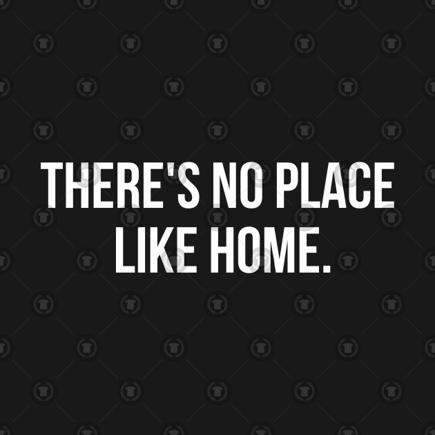 there s no place like home most famous quotes from american