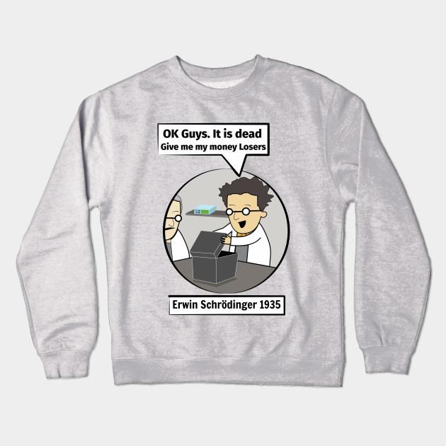 3dc6d9e1d Schrodinger's cat. Funny Science illustration of Schrodinger experiment T- shirt Crewneck Sweatshirt