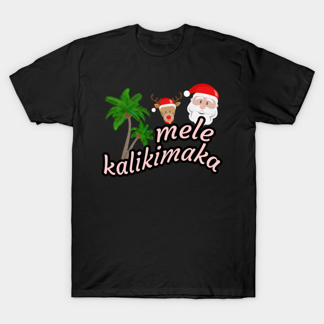 12e4b642 Mele kalikimaka Hawaiian Christmas Gift - Merry Christmas - T-Shirt ...