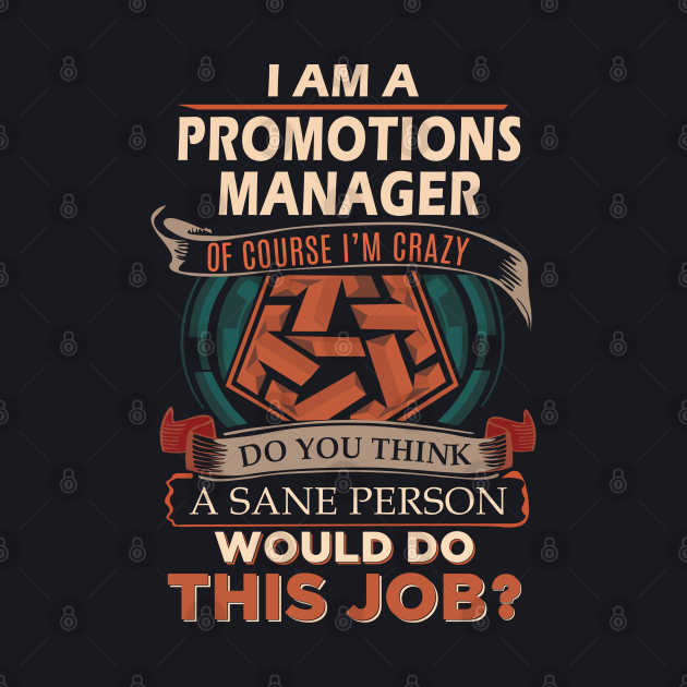 Promotions Manager T Shirt - Custom Graphic Sane Person Gift Item Tee
