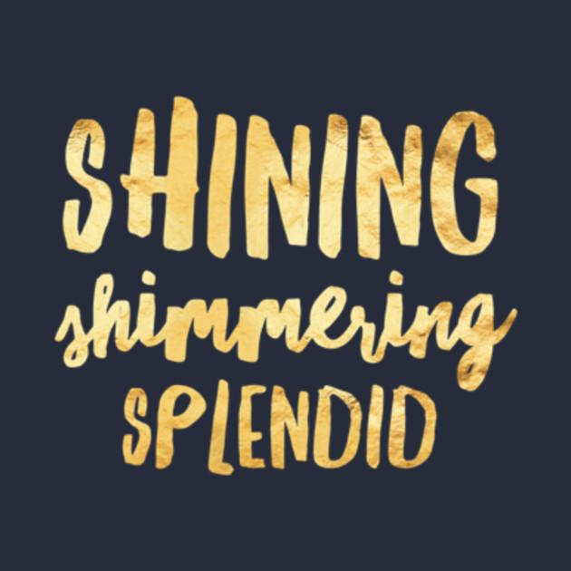 Shining Shimmering Splendid