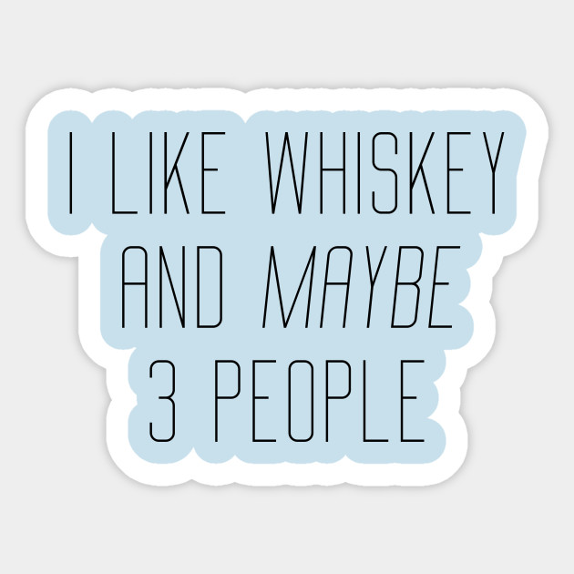Mens I Like Whiskey And Maybe 3 People T shirt Funny Saying Drinking Novelty Top