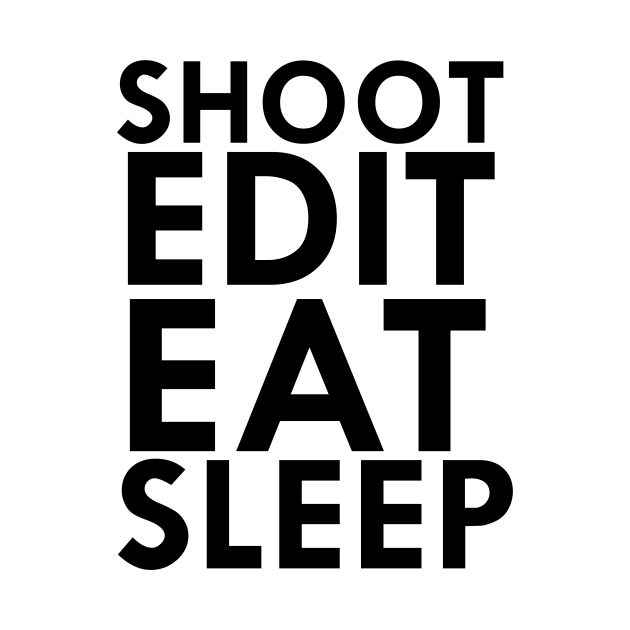 shoot edit eat sleep