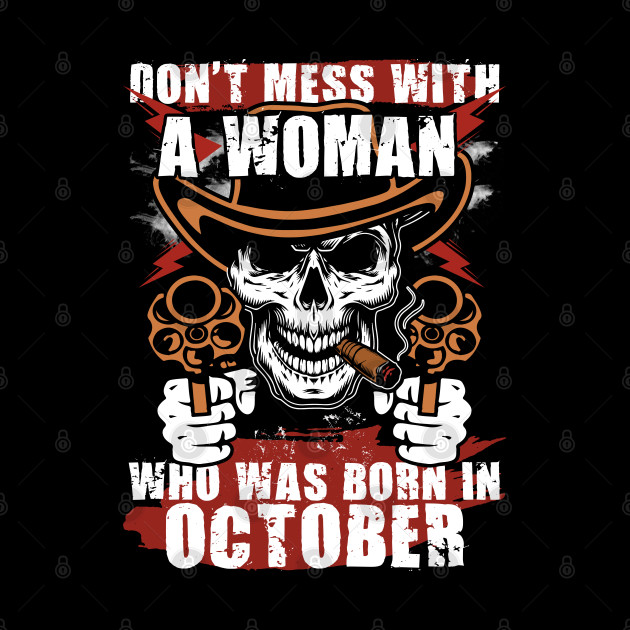 Don't Mess with a Woman was Born in October