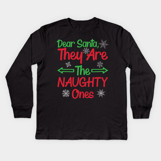 7a6df1fec Dear Santa They are the Naughty One Funny Christmas Tshirt Kids Long Sleeve  T-Shirt