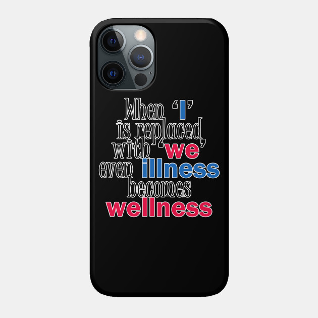 When I is replaced with we even illness becomes wellness quote