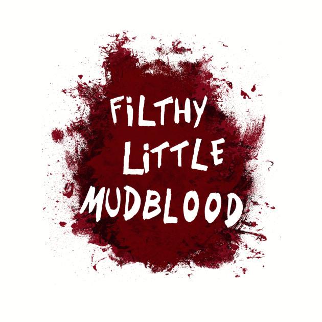 filthy mudblood