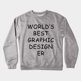 91cc77ad World's Best Graphic Designer T-Shirt Crewneck Sweatshirt. by dumbshirts