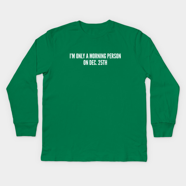 3496dbd67 I'm Only A Morning Person On Dec. 25th - Funny Christmas Holiday Humor  Statement Kids Long Sleeve T-Shirt