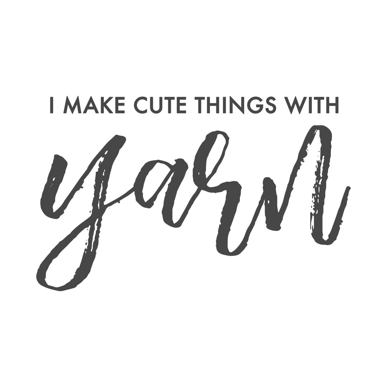 I Make Cute Things with Yarn Shirt