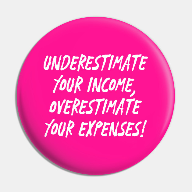 Underestimate Your Income, Overestimate Your Expenses! | Money | Budget |  Quotes | Pink