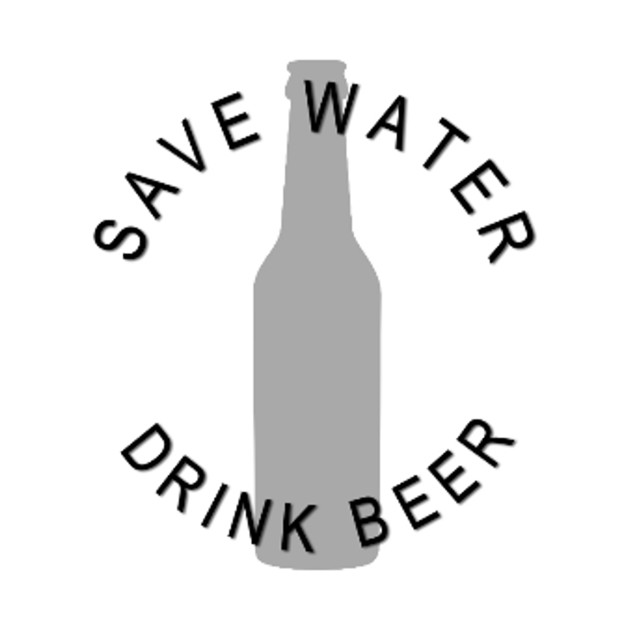 SAVE WATER - DRINK BEER