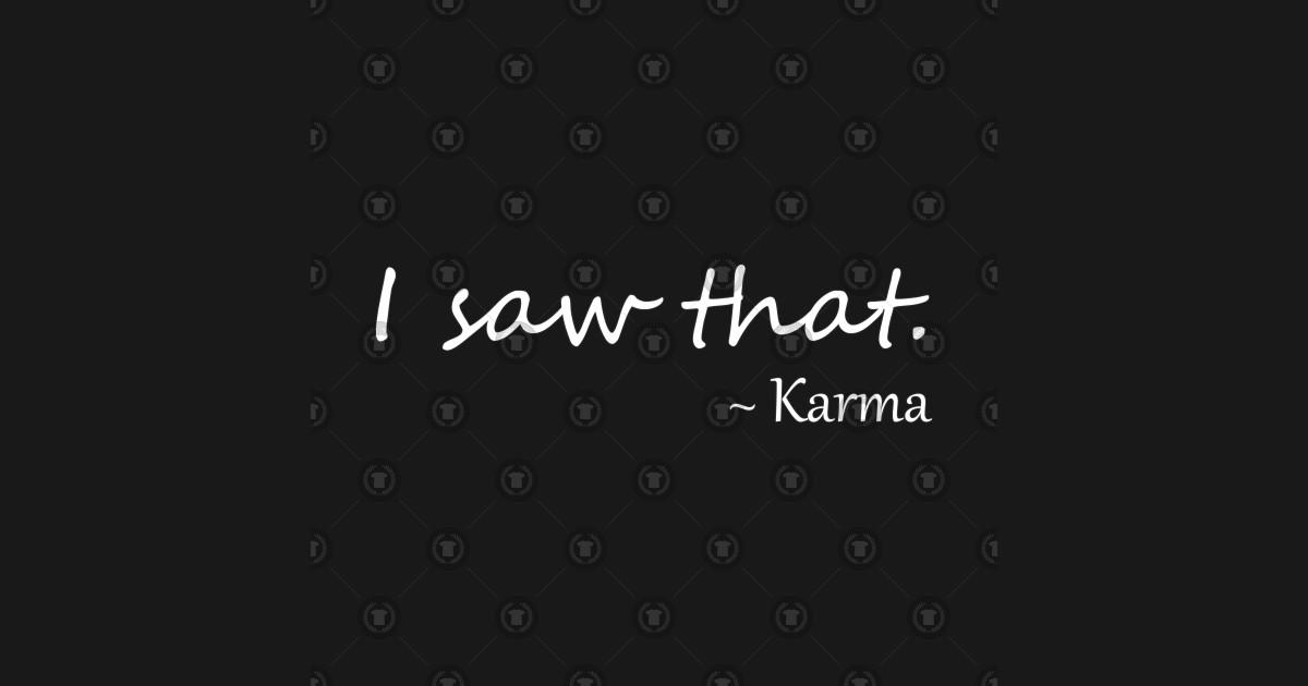 I saw that Karma Quote | Karma Quotes Funny - Karma - T ...