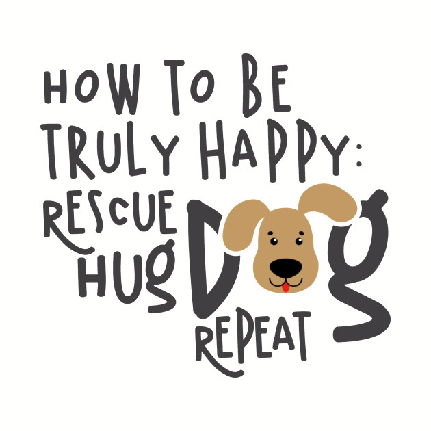 How To Be Truly Happy: Rescue Hug Dog...