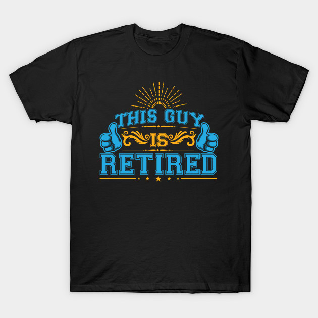 Retirees Retire Veterans Gift This Guy Is Retired Awesome Retirement