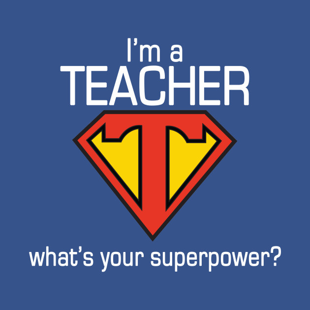 I'm A Teacher What's Your Superpower T-Shirt Funny Tee