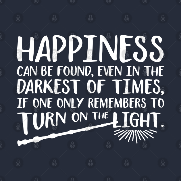 Happiness can be found even in the darkest of times.