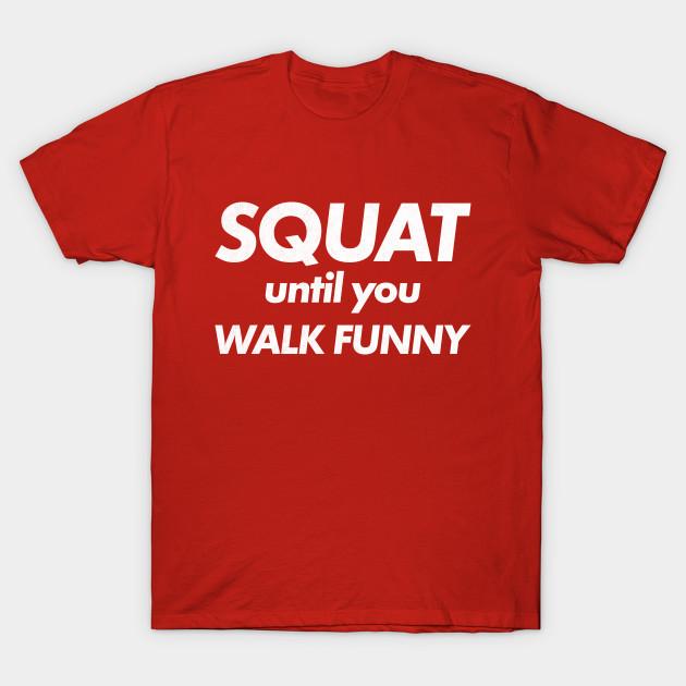 Ladies Printed T-Shirt Squat Till You Walk Funny