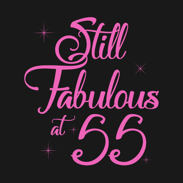 Vintage Still Sexy And Fabulous At 55 Year Old Funny 55th Birthday Gift