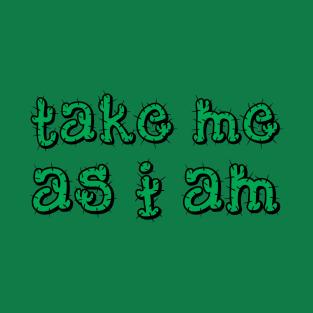 Take Me As I Am t-shirts