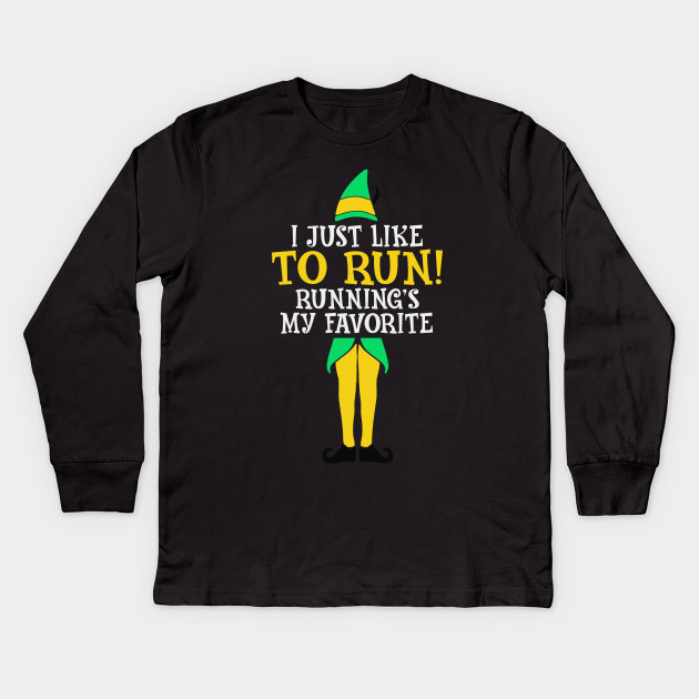 4aa087f7e I Just Like To Run! Running's My Favorite - Funny Elf Christmas Tshirt Kids  Long Sleeve T-Shirt